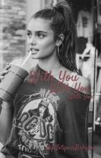 With you (#Wattys2017) by NotyourBabyboo