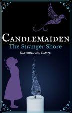 Candlemaiden: The Stranger Shore by StormlitFain
