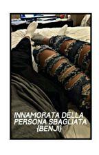 [Innamorata Della Persona Sbagliata.|Benji|] by rania_trovatics