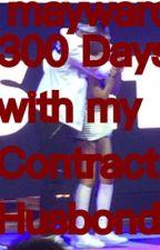 MayWard 300 Days with my contact husband  by maywardlynskie