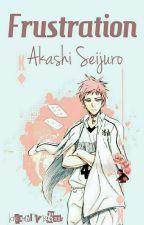 Frustration (Akashi Seijuro x reader) by deathlykrait