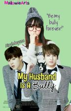 My Husband Is A Bully ♡ JJK ♡ by AirahDayanna