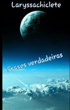 Frases Verdadeiras by LaryssaChiclete