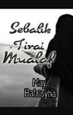 Sebalik Tirai Mualaf  by BmayBatrisyha