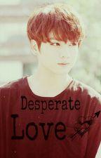 Desperate love [ jungkook fanfic ] by jikookie2
