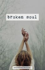 broken soul | ✔️ by etherealbxtch