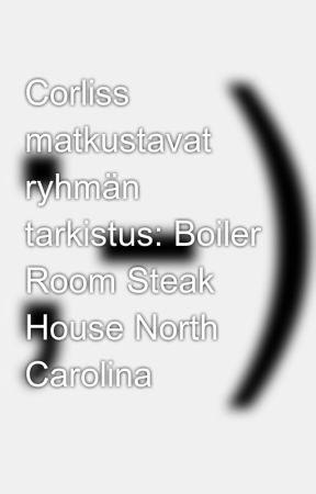 Corliss matkustavat ryhmän tarkistus: Boiler Room Steak House North Carolina by oceanetremblay
