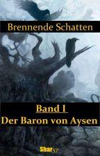 Brennende Schatten I: Der Baron von Aysen by Shar57