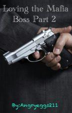 Loving the Mafia Boss Part 2 by angryeggs211