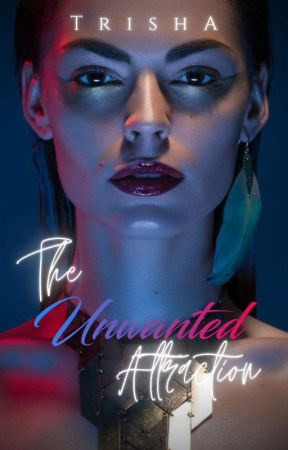 The Unwanted Attraction (#1) by Trish_97
