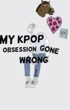 My K-pop Obsession Gone Wrong by Ownatic13