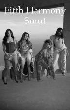 Fifth Harmony Smut by HistoricCemetery