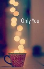 Only You by PrincessRoseQuartz
