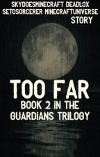 Too Far: A Teamcrafted Story: Book 2 In The Guardians Trilogy by missmatched123