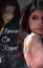 Forever On Repeat by lizziejauregui