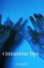 cinnamon lips • phan short story [completed] by ocean1c