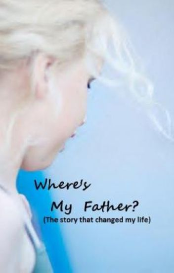 Where's My Father? (The story that changed my life.)