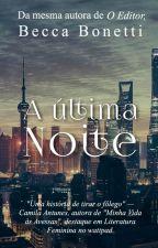 A Última Noite - Série Dias e Noites - Conto 1 by BeccaBonetti