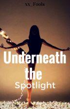 Underneath the Spotlight by xx_Fools