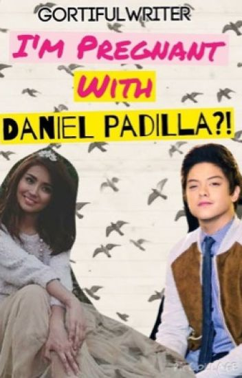 I'm pregnant with Daniel Padilla?! (EDITING)