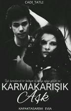 KARMAKARIŞIK AŞK by CADI_TATLI