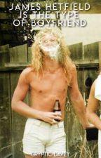 James Hetfield is the type of boyfriend by candeXD288