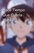Hace Tiempo Que Quería Verte( Freddy/Fred Y Tu ) by siemprenuestropan