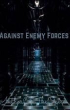 Against Enemy Forces by AuthorOfTheOpera