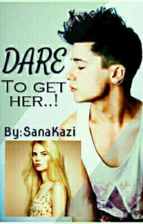 DARE..! to get her by SanaKazi