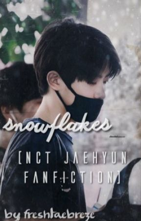 COMPLETED] Snowflakes (NCT Jaehyun Fanfiction) BOOK ONE - [Prologue