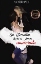 Memorias de una Joven Enamorada //Ilusiones Rotas #1 by IntentodeHipster