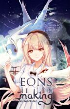 Eons in the Making [Original Pokémon Fanfiction] [On Hiatus] by UnisonRaider