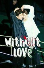 Without love ▶ Taekook by XurumelaDosToddyn