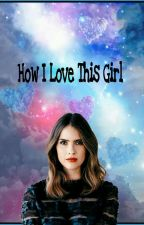 How I Love This Girl  by hazzexplicit