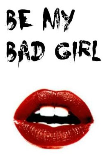 Be my Bad Girl - Justin Bieber Fanfiction
