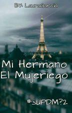 Mi Hermano El Mujeriego #¿UPDM?2 by LauraGarcia2511