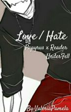 Love / Hate (UF! Papyrus x Reader)(UnderFell)(+21) by ValeriaPamela