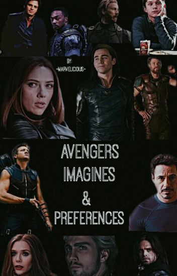 Avengers Imagines & Preferences - -Marvelicious- - Wattpad