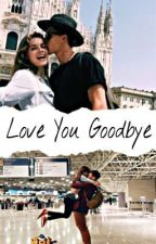 Love You Goodbye- Livro 1 by flowerstommo_