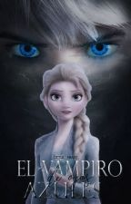 El vampiro de ojos azules #CLJelsa by Little_Heart503