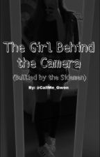 The Girl Behind the Camera (Bullied by the Sidemen) by Aye_its_Gwen