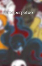 amor perpetuo by souldarkKnife