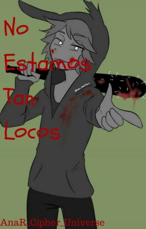 NO ESTAMOS TAN LOCOS (SickFNAFHS y tu) by AnaR_Universe_Cipher