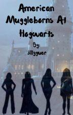 American Muggleborns At Hogwarts by jillyguer