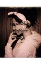 Something about her (Melanie Martinez X Reader) by JaredsLittleKitten
