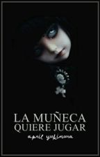 La Muñeca Quiere Jugar by April_Yukimura