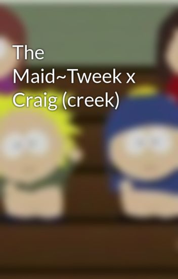 The Maid~Tweek x Craig (creek)