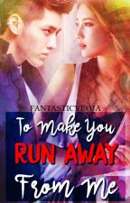 To Make You Run Away From Me (TMY #3) (EXO's Kris' Fanfiction) by FantasticYeoja