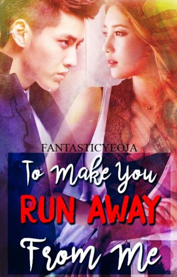 To Make You Run Away From Me (TMY #3) (EXO's Kris' Fanfiction)