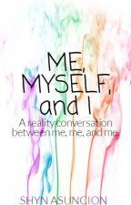 ME, MYSELF, and I by Shyn_Asuncion